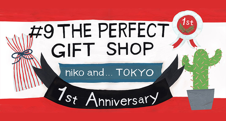 #9 THE PERFECT GIFT SHOP niko and... TOKYO 1st Anniversary