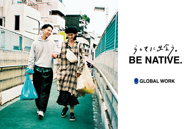 GLOBAL WORK らしさに出会う。BE NATIVE.